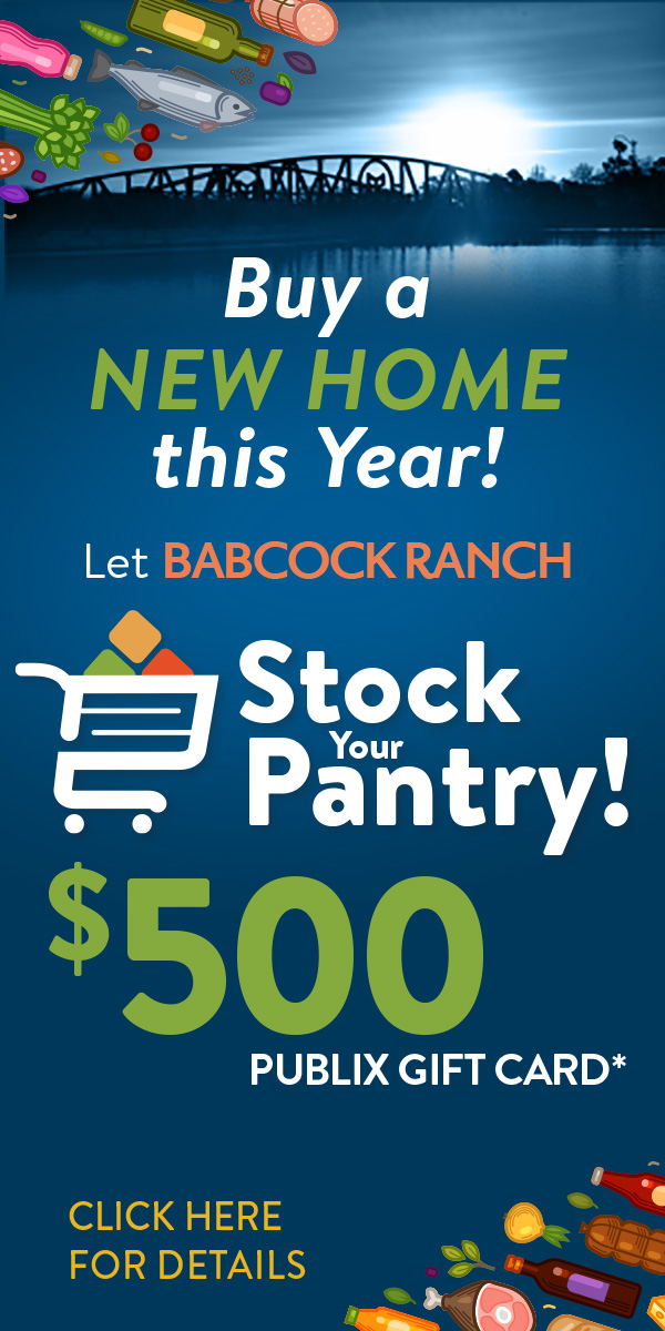 Buy a new home this year! Let Babcock Ranch Stock Your Pantry! $500 Publix Gift Card*. Click here for more details